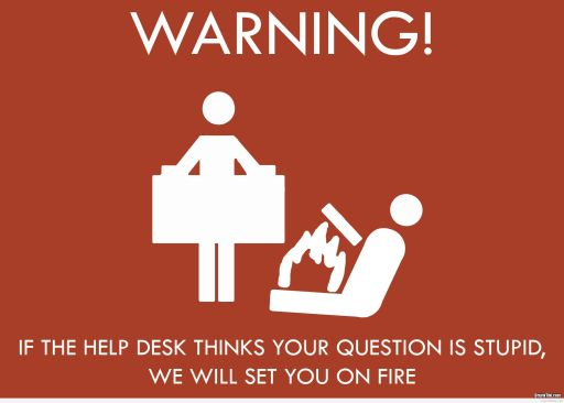 warning-if-the-help-desk-thinks-your-question-is-stupid-we-will-set-you-on-fire